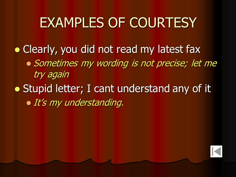 EXAMPLES OF COURTESY Clearly, you did not read my latest fax