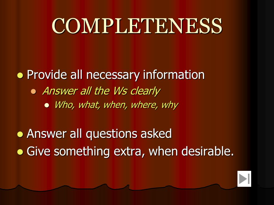 COMPLETENESS Provide all necessary information