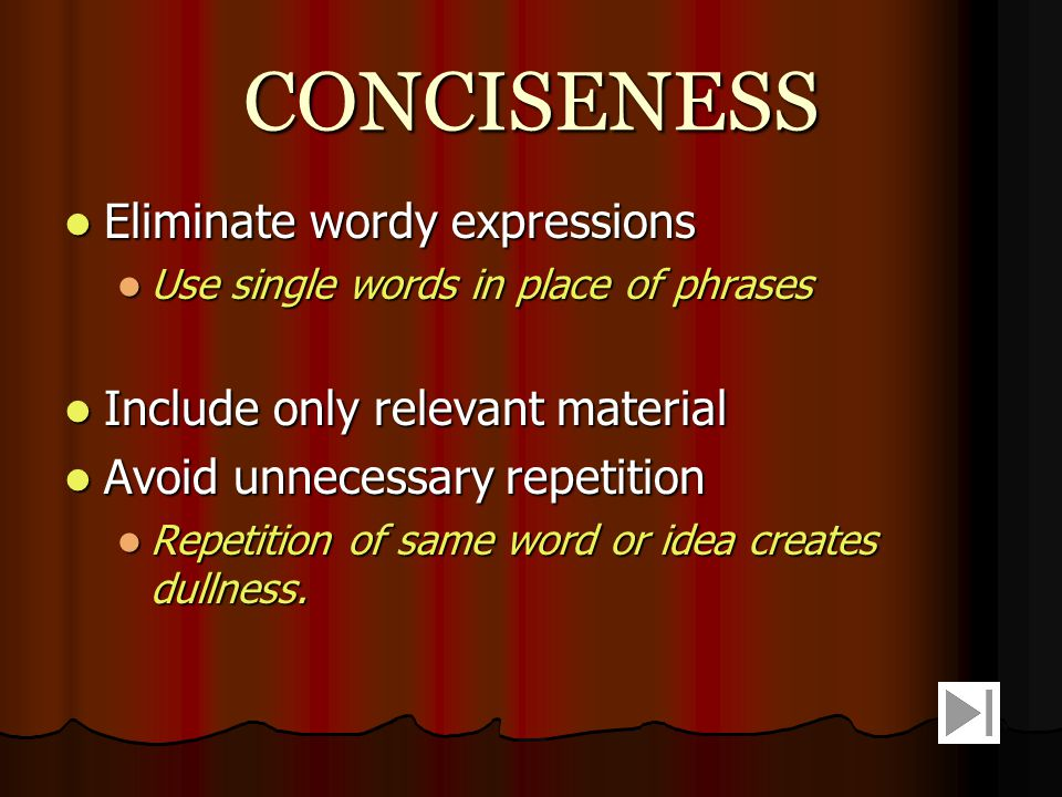 CONCISENESS Eliminate wordy expressions Include only relevant material