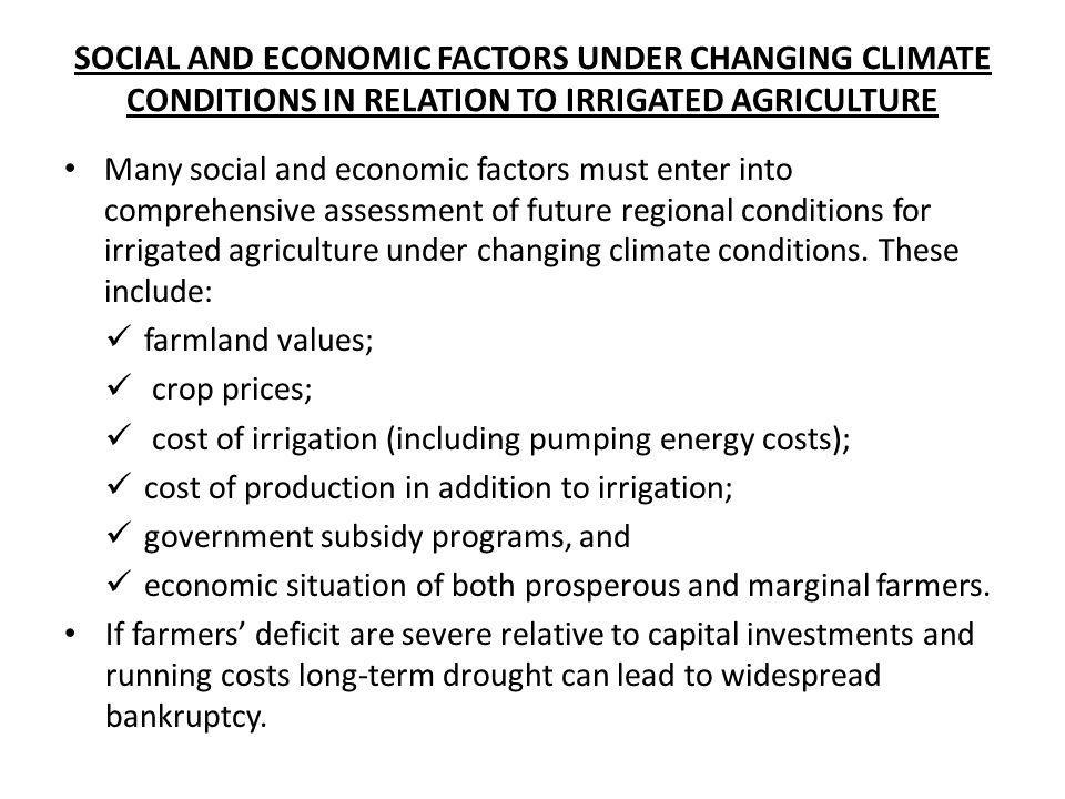 SOCIAL AND ECONOMIC FACTORS UNDER CHANGING CLIMATE CONDITIONS IN RELATION TO IRRIGATED AGRICULTURE