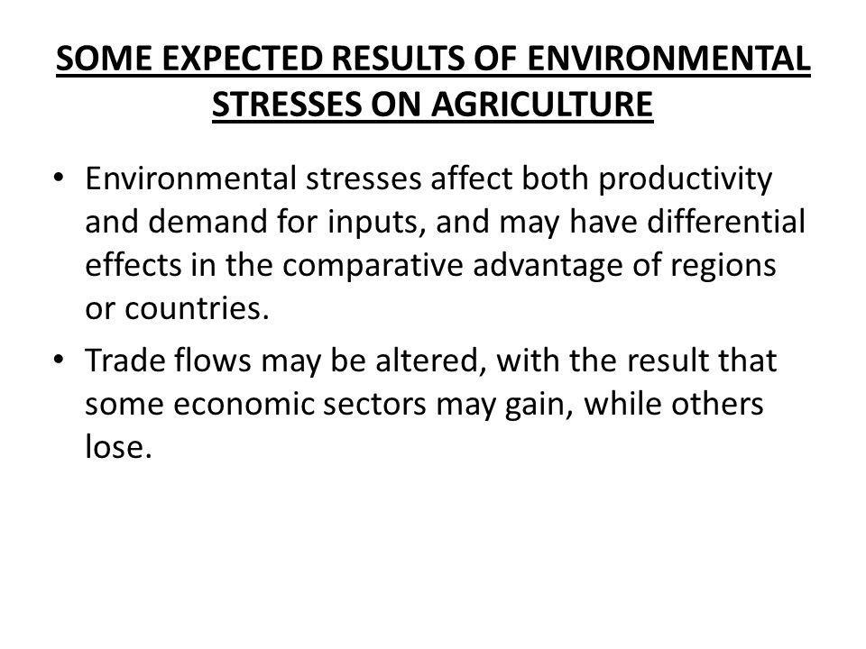 SOME EXPECTED RESULTS OF ENVIRONMENTAL STRESSES ON AGRICULTURE