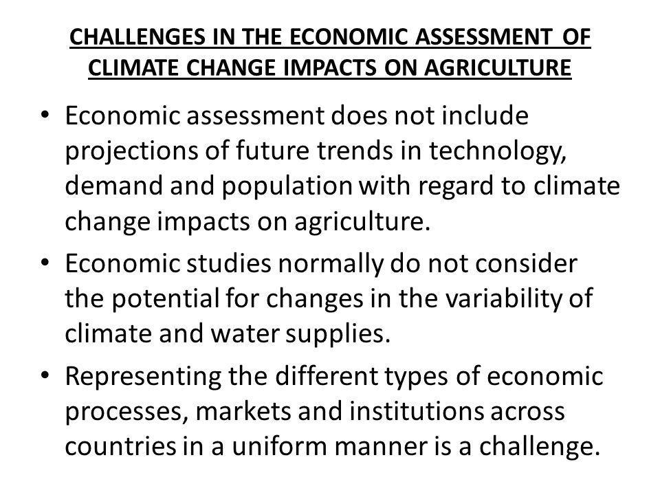 CHALLENGES IN THE ECONOMIC ASSESSMENT OF CLIMATE CHANGE IMPACTS ON AGRICULTURE