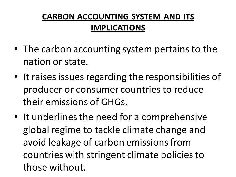 CARBON ACCOUNTING SYSTEM AND ITS IMPLICATIONS