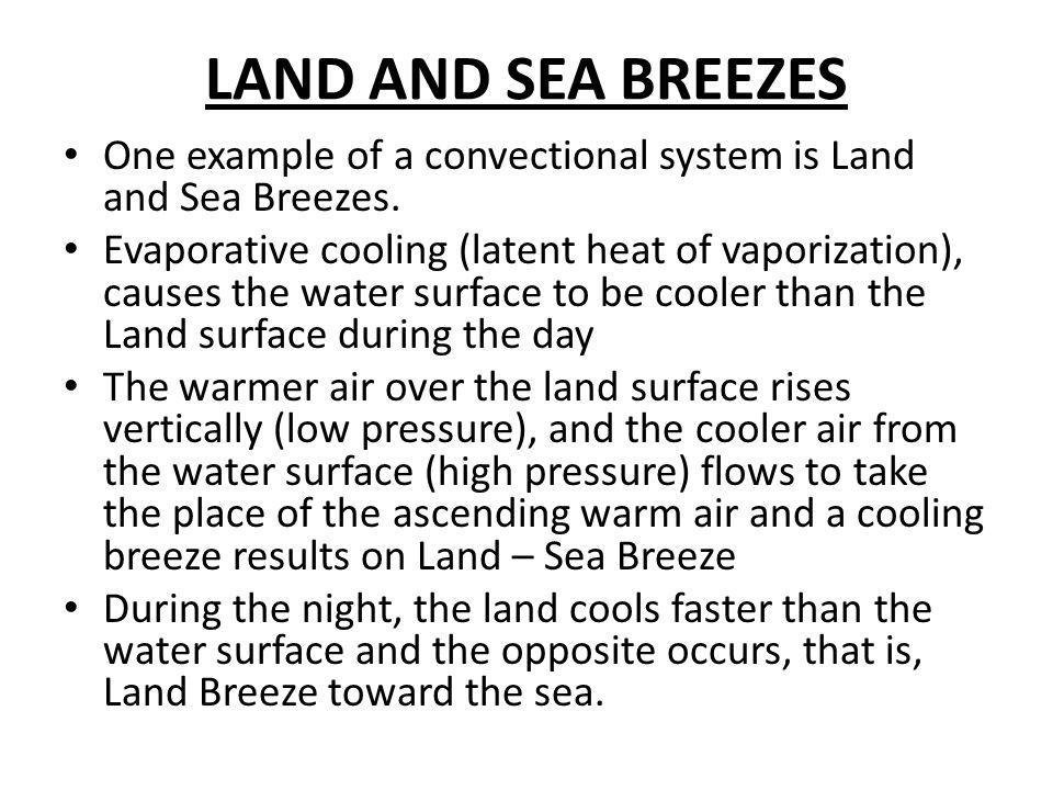 LAND AND SEA BREEZES One example of a convectional system is Land and Sea Breezes.