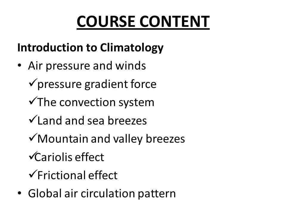 COURSE CONTENT Introduction to Climatology Air pressure and winds