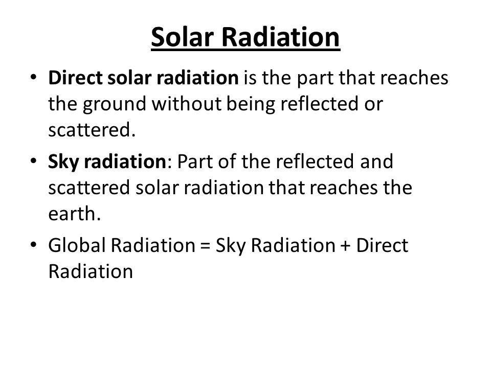 Solar Radiation Direct solar radiation is the part that reaches the ground without being reflected or scattered.