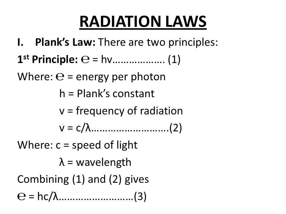 RADIATION LAWS Plank's Law: There are two principles: