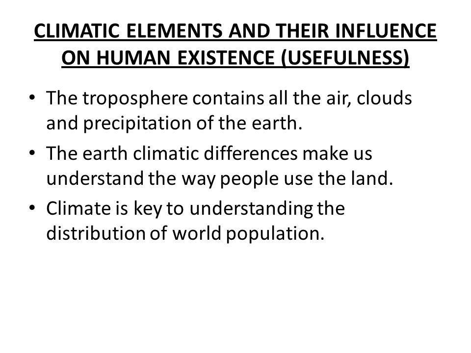 CLIMATIC ELEMENTS AND THEIR INFLUENCE ON HUMAN EXISTENCE (USEFULNESS)