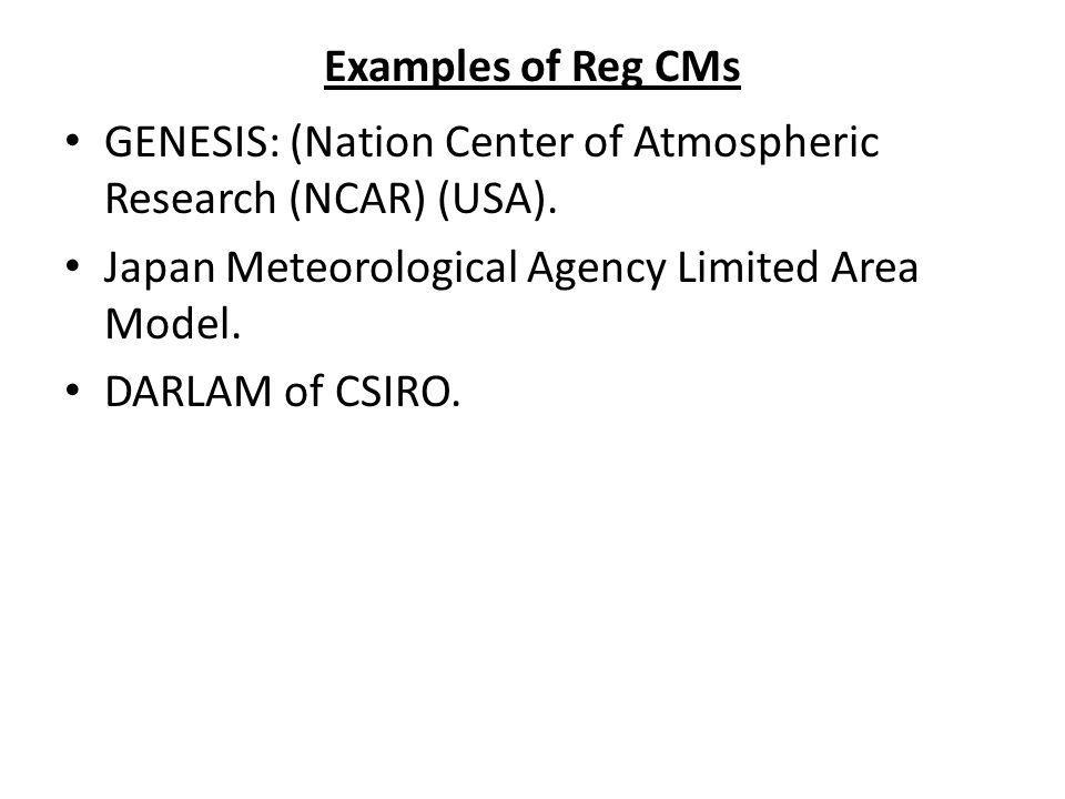 Examples of Reg CMs GENESIS: (Nation Center of Atmospheric Research (NCAR) (USA). Japan Meteorological Agency Limited Area Model.