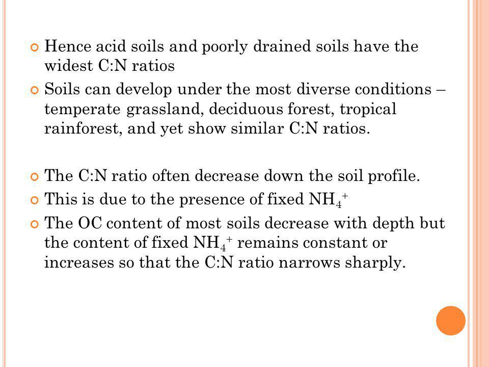 Hence acid soils and poorly drained soils have the widest C:N ratios