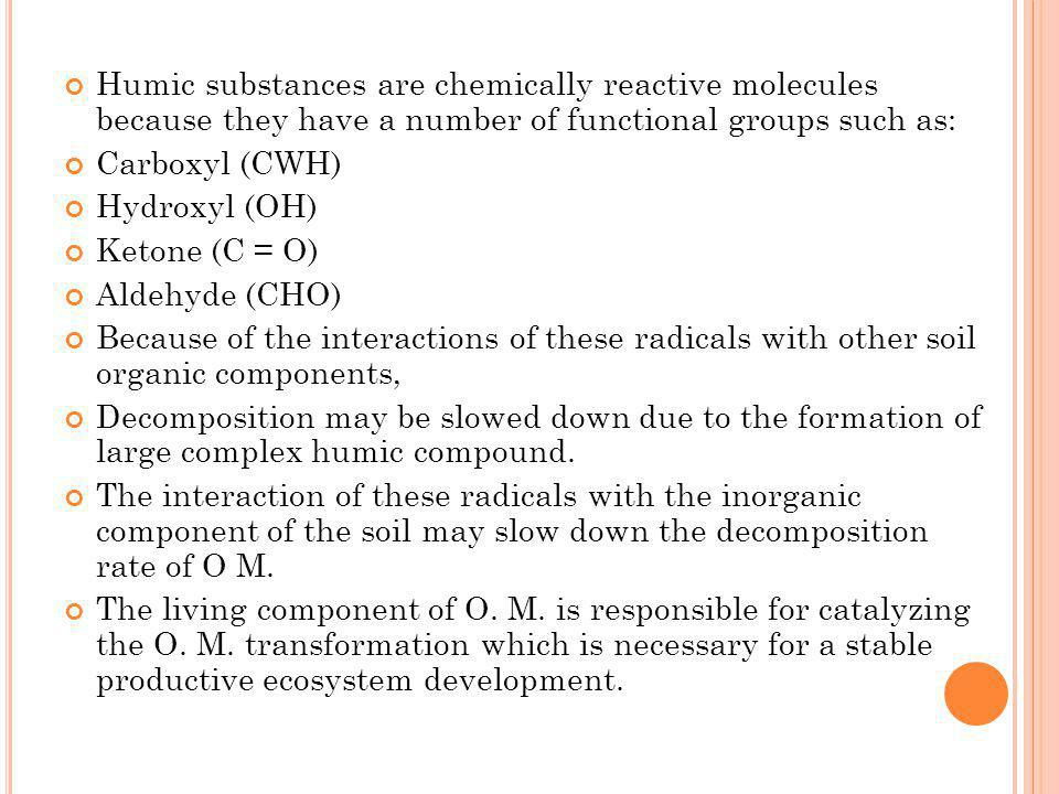 Humic substances are chemically reactive molecules because they have a number of functional groups such as: