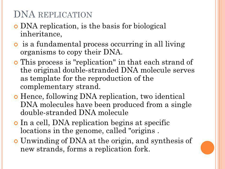 DNA replication DNA replication, is the basis for biological inheritance,