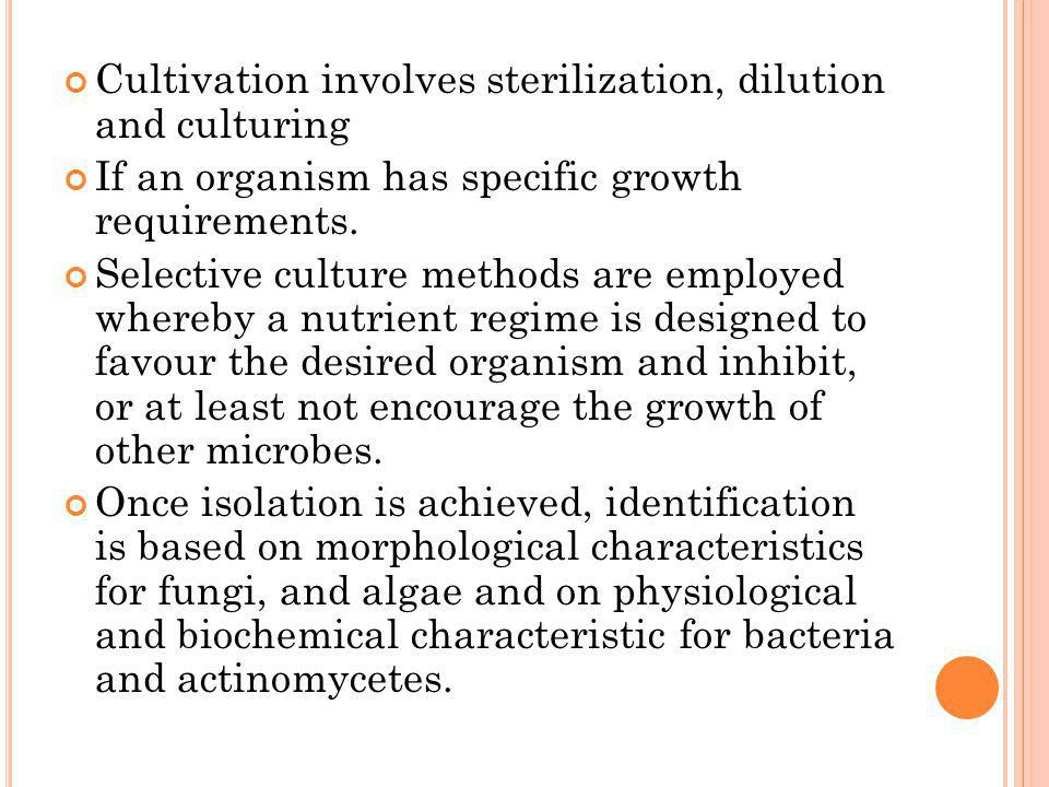 Cultivation involves sterilization, dilution and culturing