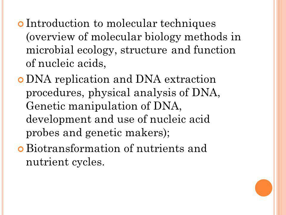 Introduction to molecular techniques (overview of molecular biology methods in microbial ecology, structure and function of nucleic acids,