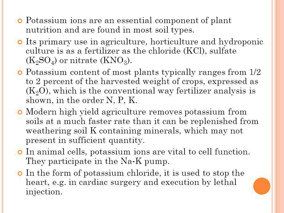 Potassium ions are an essential component of plant nutrition and are found in most soil types.