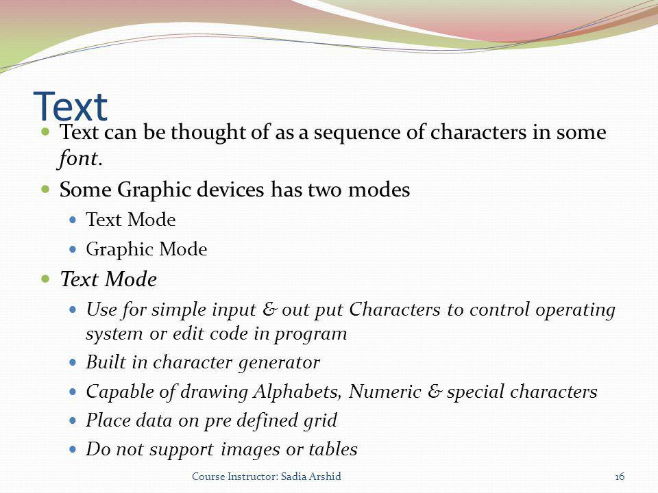 Text Text can be thought of as a sequence of characters in some font.