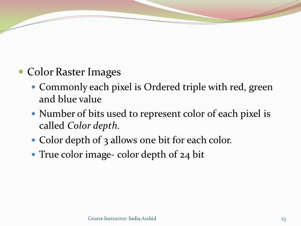 Color Raster Images Commonly each pixel is Ordered triple with red, green and blue value.
