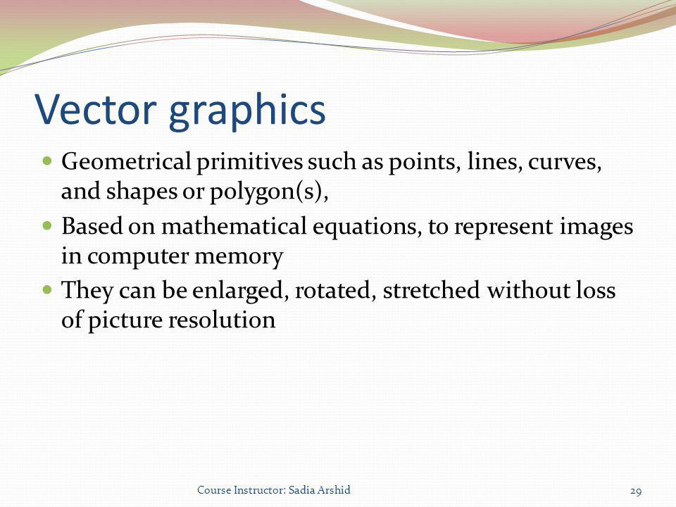 Vector graphics Geometrical primitives such as points, lines, curves, and shapes or polygon(s),