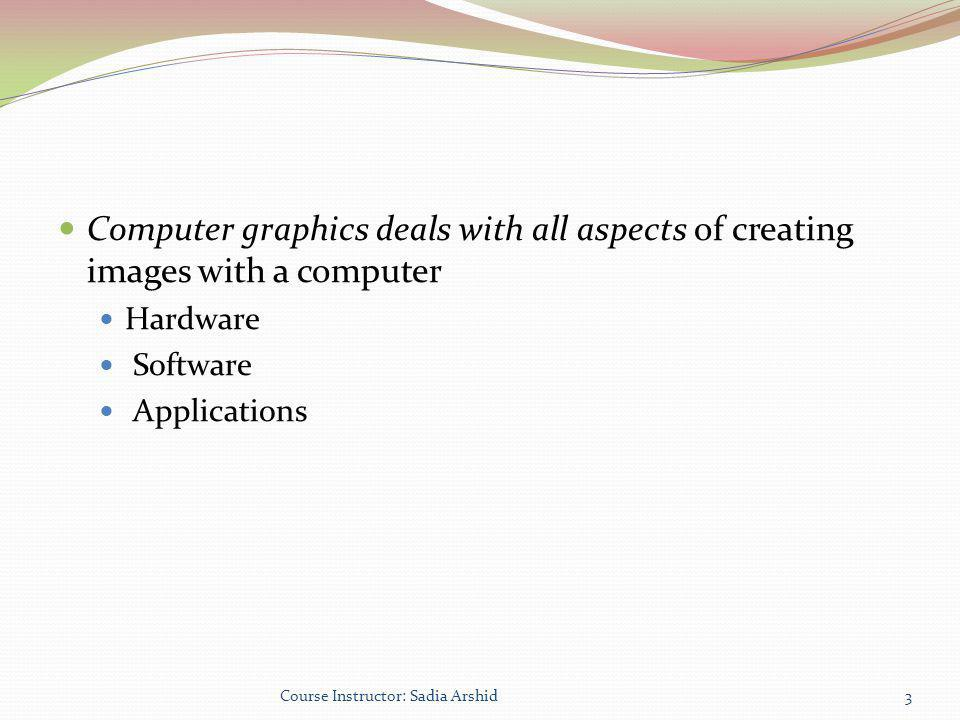 Computer graphics deals with all aspects of creating images with a computer