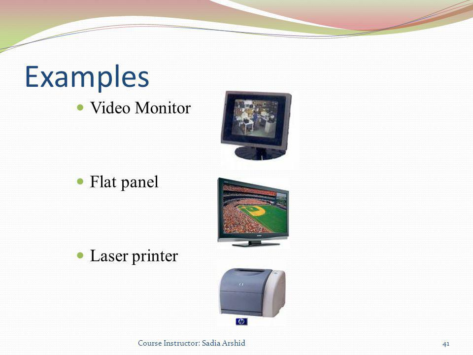 Examples Video Monitor Flat panel Laser printer