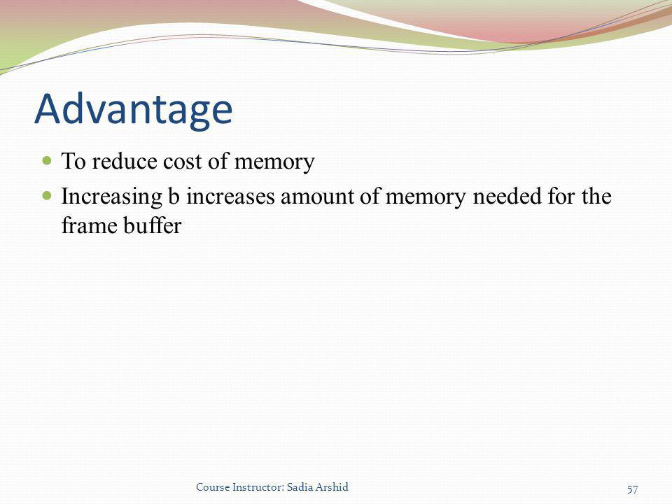 Advantage To reduce cost of memory