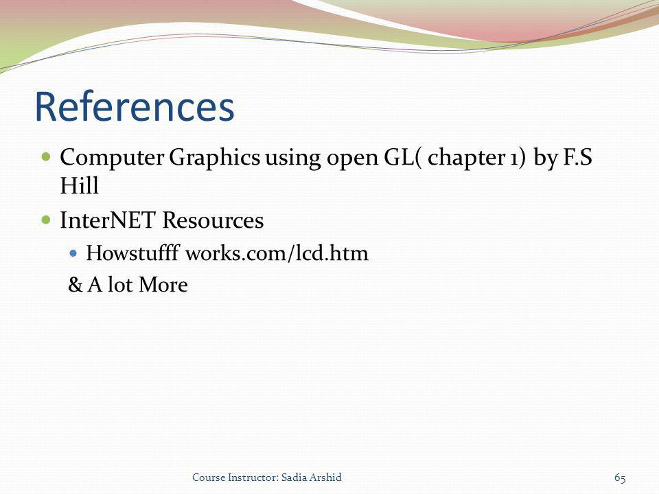 References Computer Graphics using open GL( chapter 1) by F.S Hill