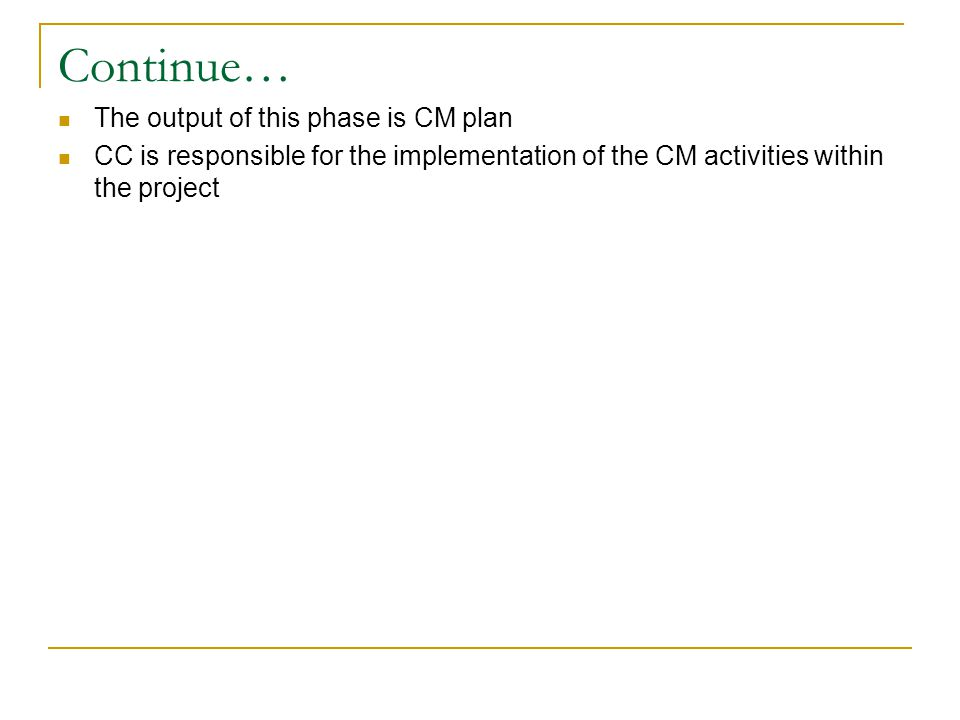 Continue… The output of this phase is CM plan