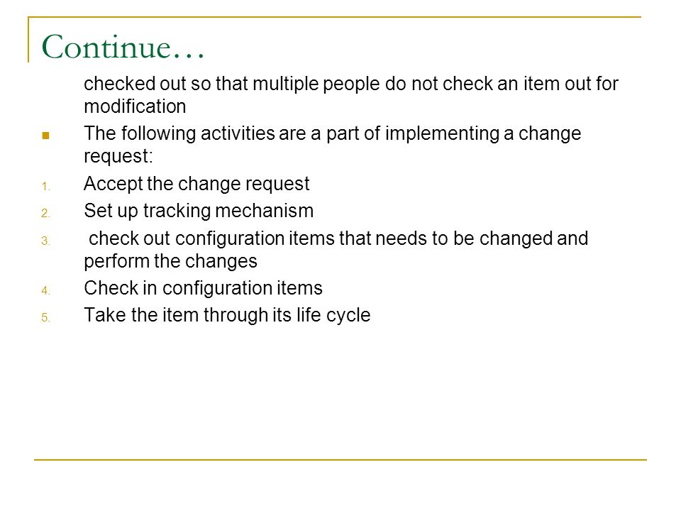 Continue… checked out so that multiple people do not check an item out for modification.