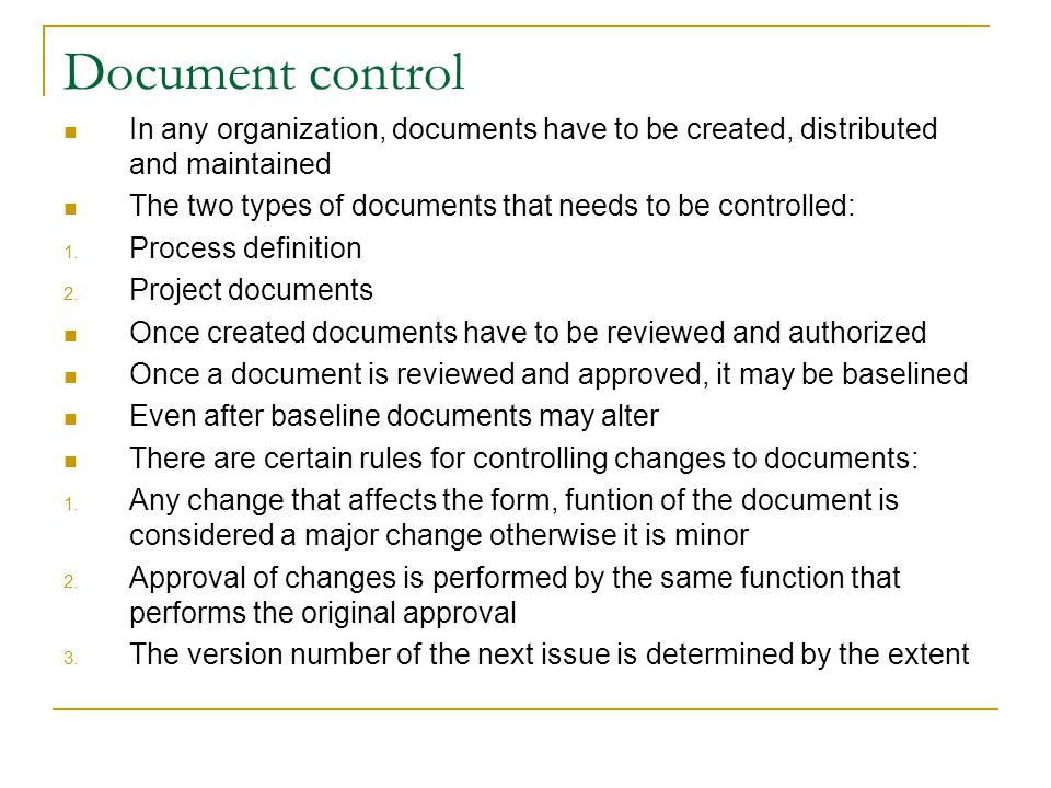 Document control In any organization, documents have to be created, distributed and maintained.