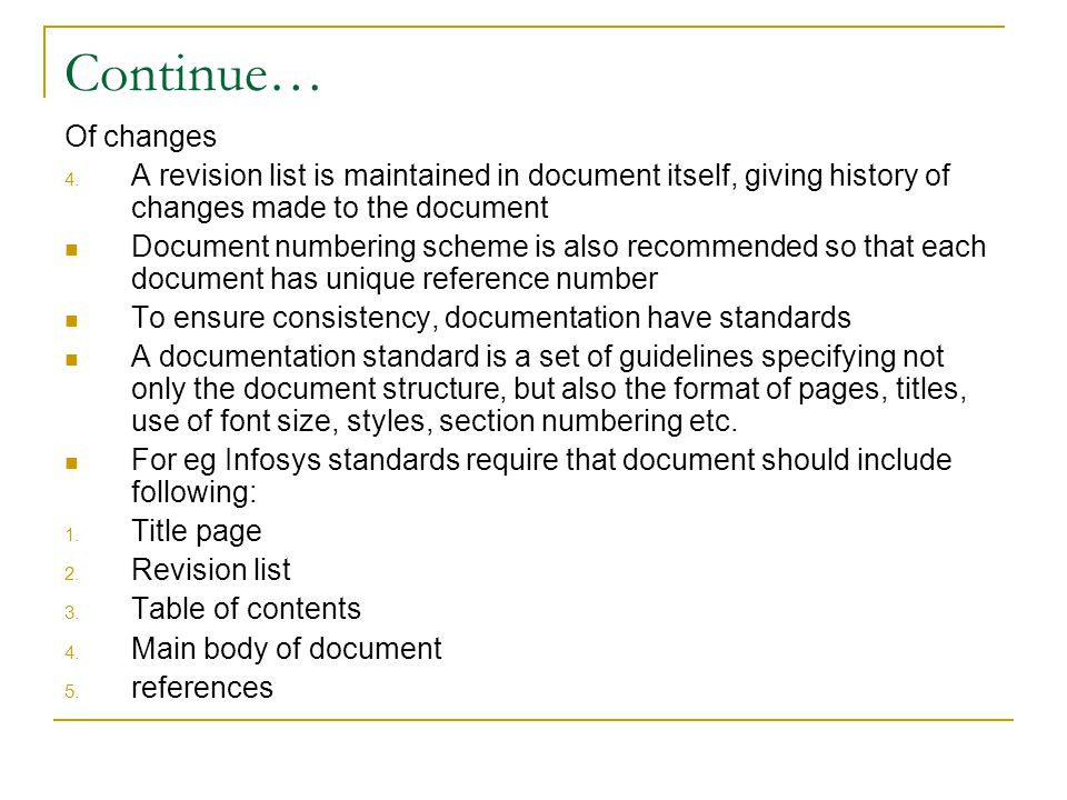Continue… Of changes. A revision list is maintained in document itself, giving history of changes made to the document.