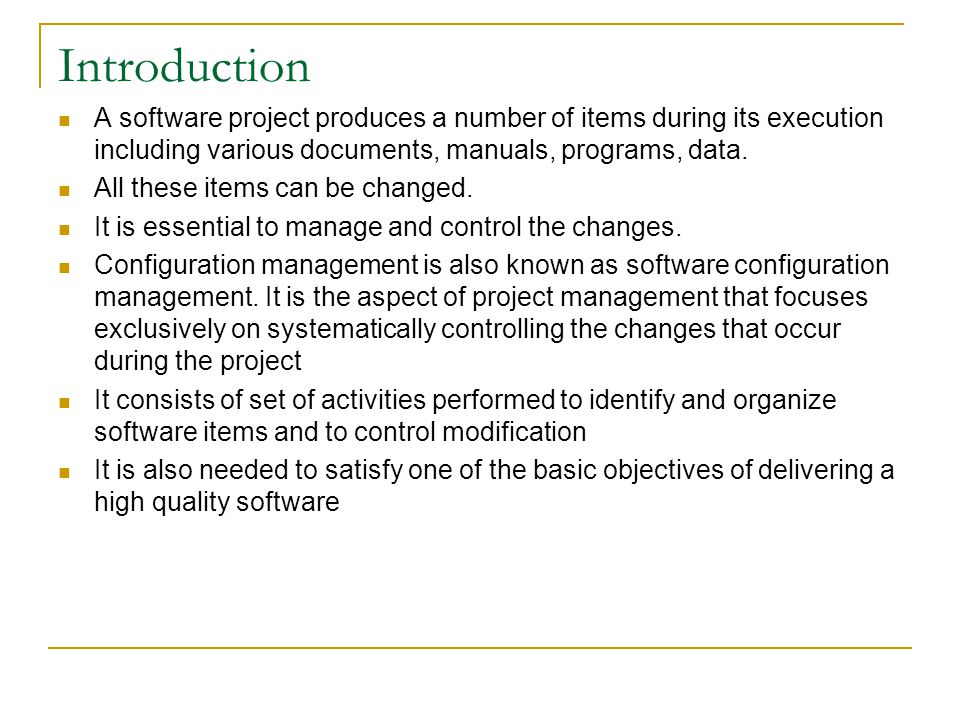 Introduction A software project produces a number of items during its execution including various documents, manuals, programs, data.