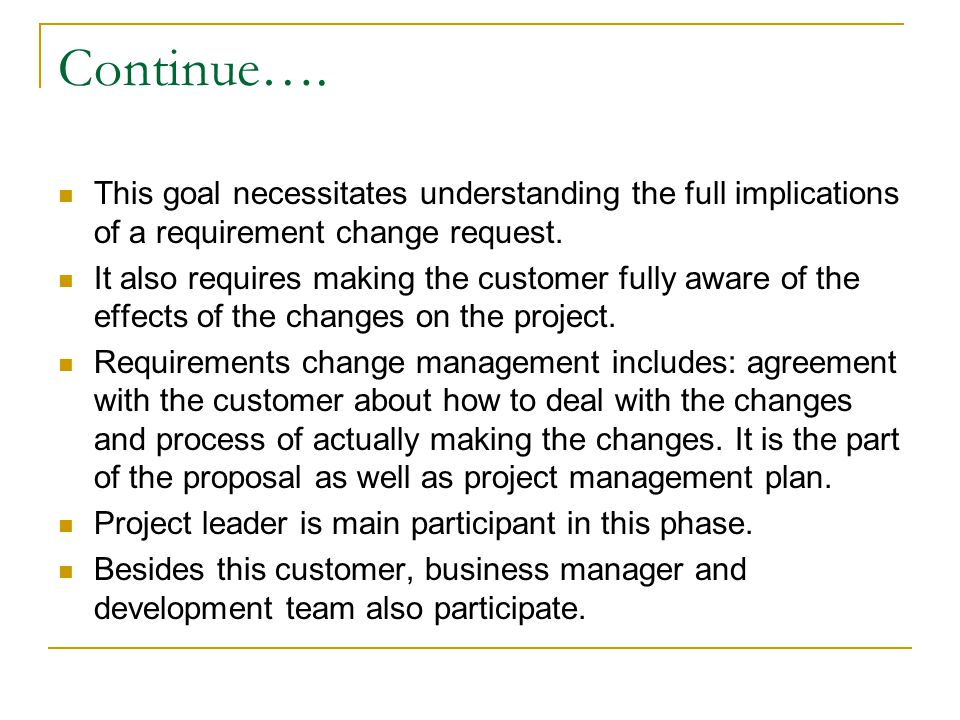 Continue…. This goal necessitates understanding the full implications of a requirement change request.