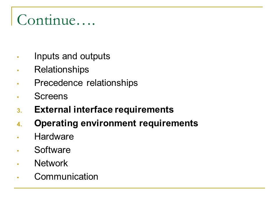 Continue…. Inputs and outputs Relationships Precedence relationships
