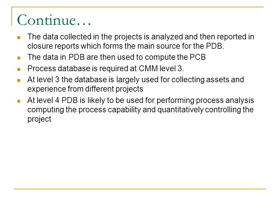 Continue… The data collected in the projects is analyzed and then reported in closure reports which forms the main source for the PDB.