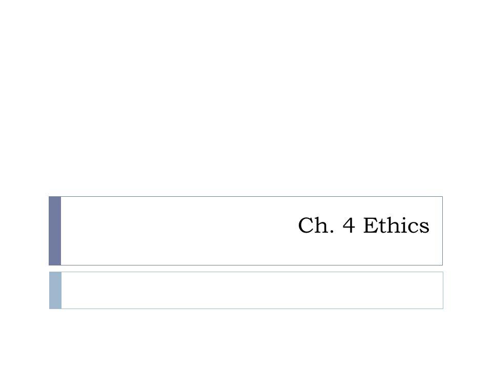 Ch. 4 Ethics
