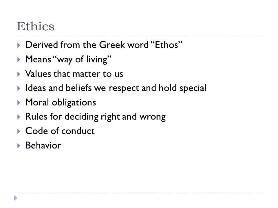 Ethics Derived from the Greek word Ethos Means way of living