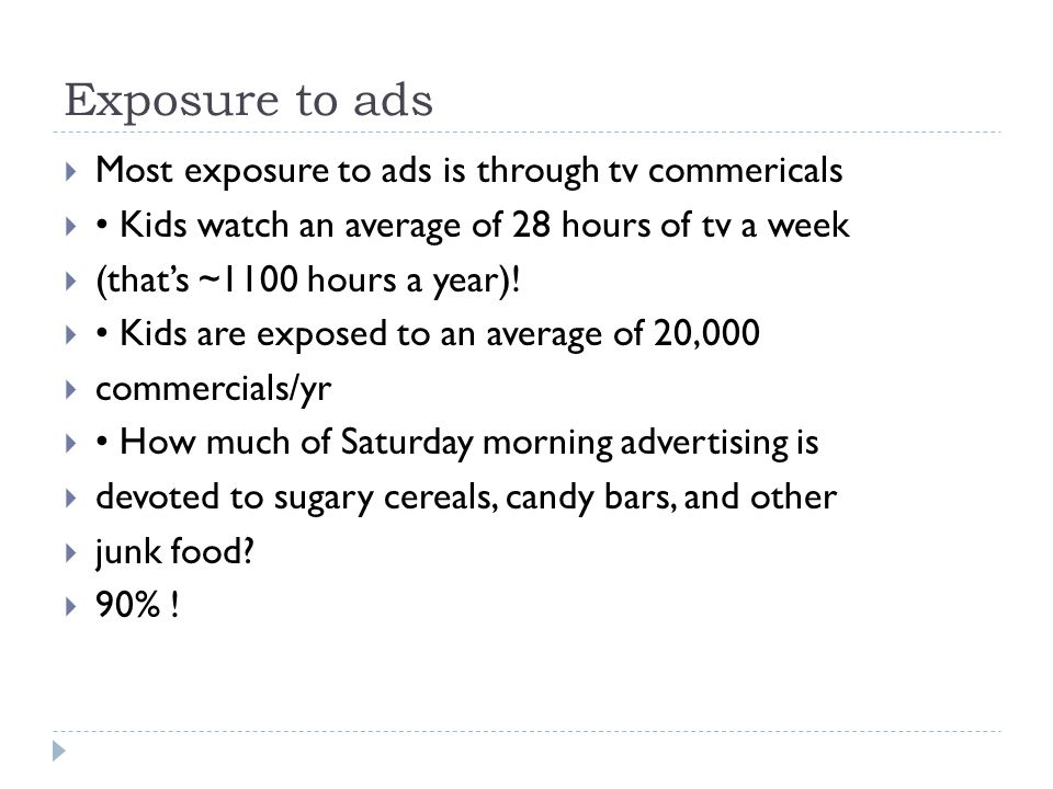 Exposure to ads Most exposure to ads is through tv commericals