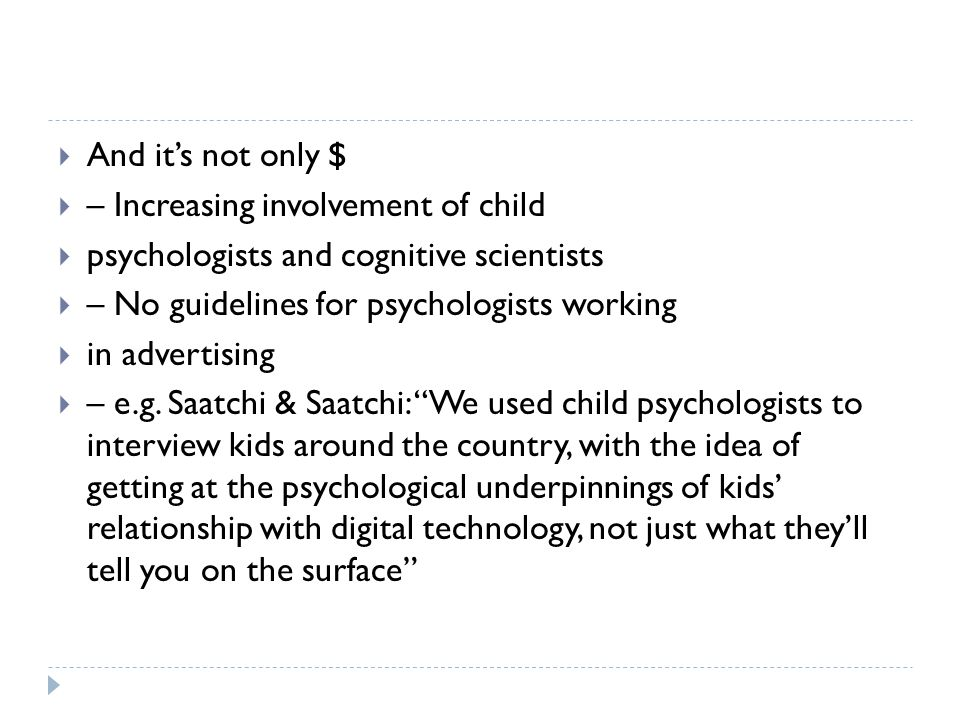 And it's not only $ – Increasing involvement of child. psychologists and cognitive scientists. – No guidelines for psychologists working.