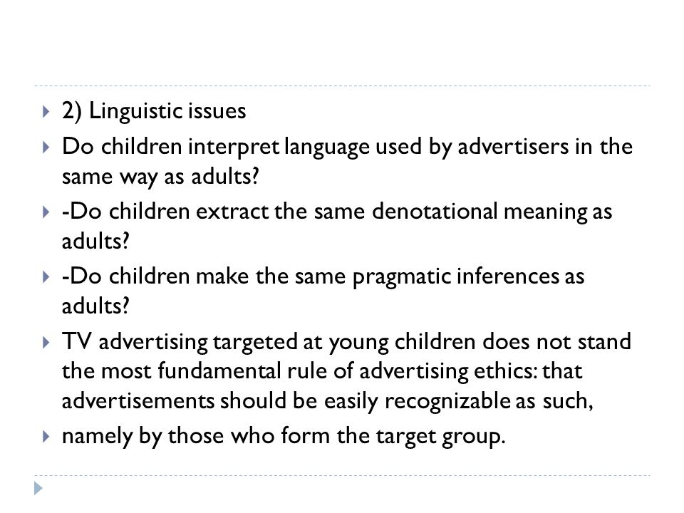 2) Linguistic issues Do children interpret language used by advertisers in the same way as adults