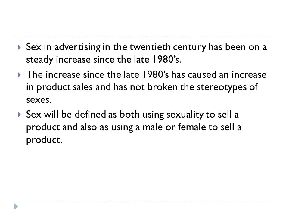 Sex in advertising in the twentieth century has been on a steady increase since the late 1980's.