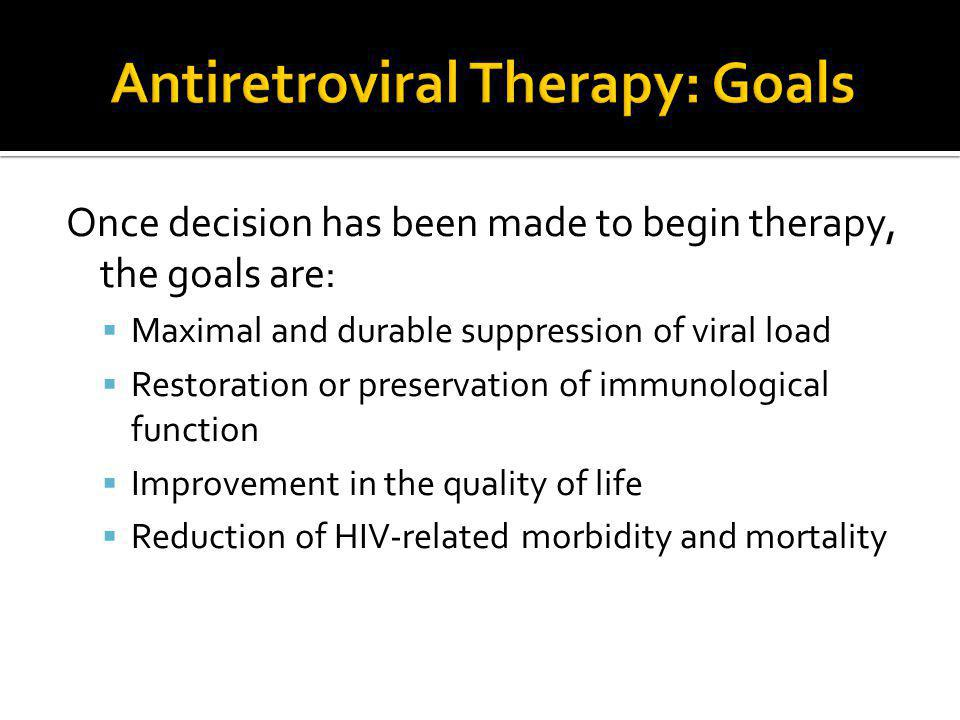 Antiretroviral Therapy: Goals