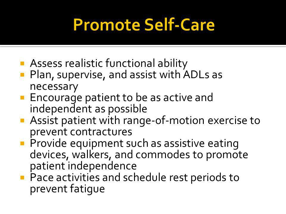Promote Self-Care Assess realistic functional ability