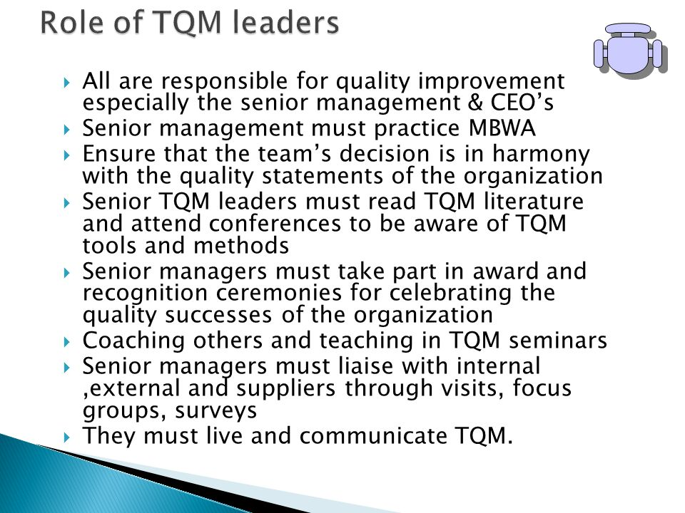 Role of TQM leaders All are responsible for quality improvement especially the senior management & CEO's.