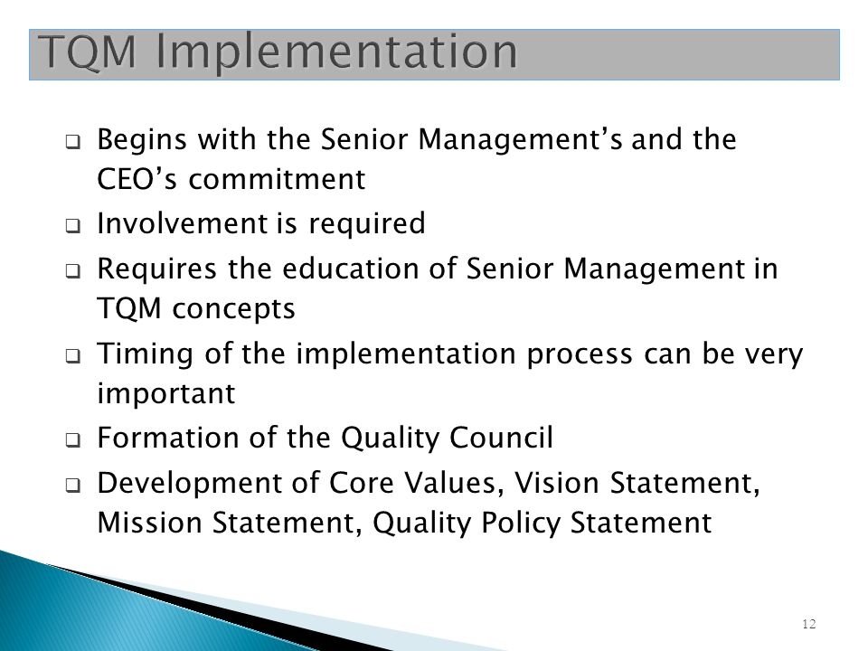 TQM Implementation Begins with the Senior Management's and the CEO's commitment. Involvement is required.
