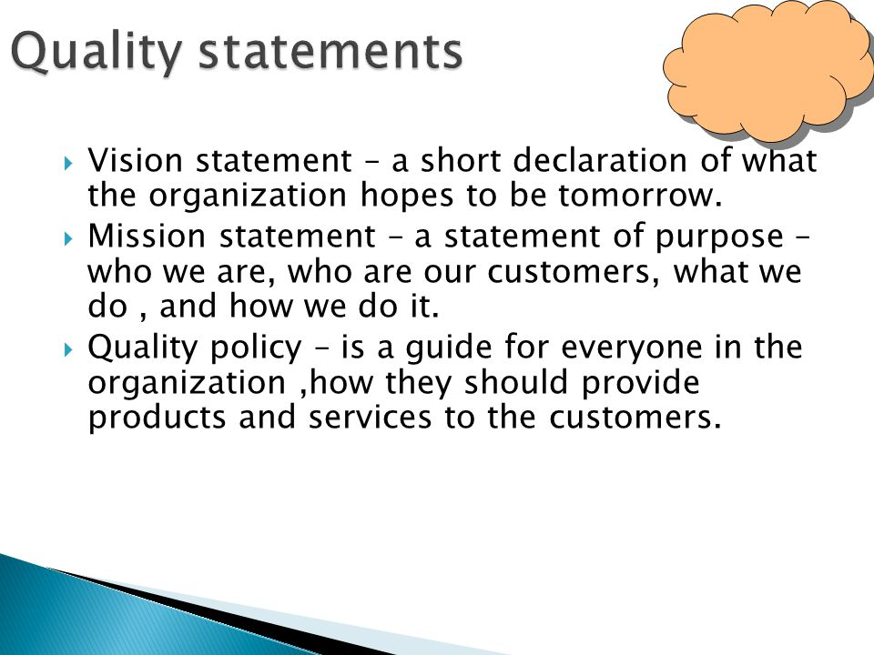 Quality statements Vision statement – a short declaration of what the organization hopes to be tomorrow.
