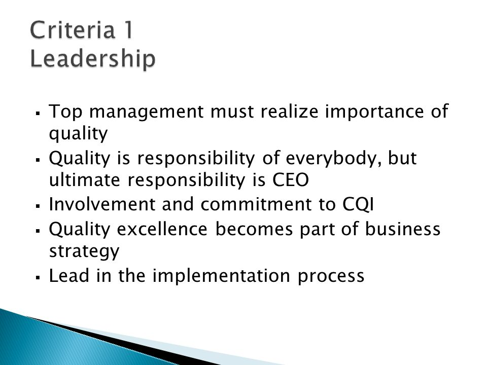 Criteria 1 Leadership Top management must realize importance of quality.