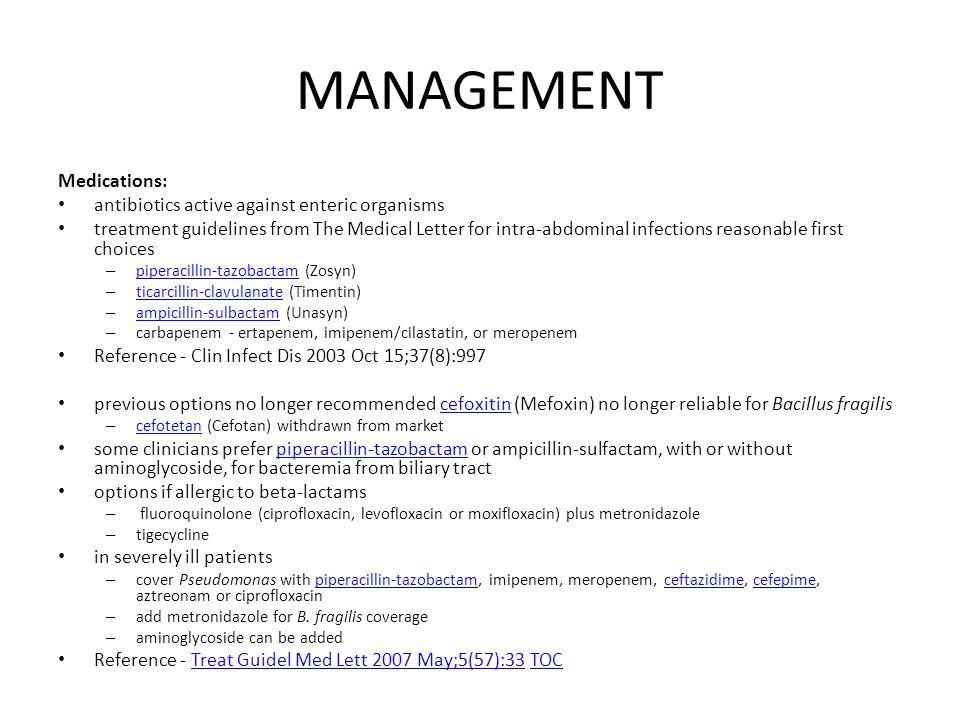 MANAGEMENT Medications: antibiotics active against enteric organisms