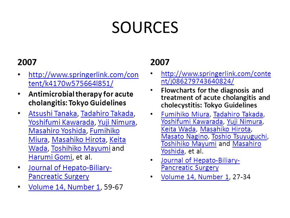 SOURCES 2007. 2007. http://www.springerlink.com/content/k4170w575664l851/ Antimicrobial therapy for acute cholangitis: Tokyo Guidelines.