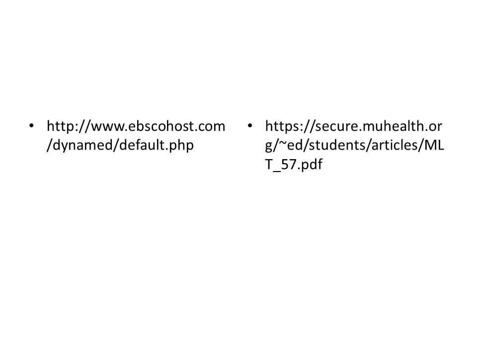 http://www.ebscohost.com/dynamed/default.php https://secure.muhealth.org/~ed/students/articles/MLT_57.pdf.