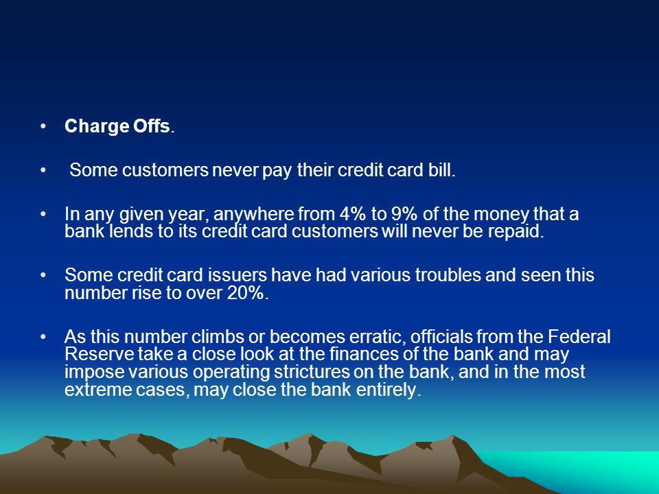 Charge Offs. Some customers never pay their credit card bill.
